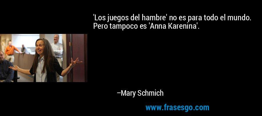 'Los juegos del hambre' no es para todo el mundo. Pero tampoco es 'Anna Karenina'. – Mary Schmich