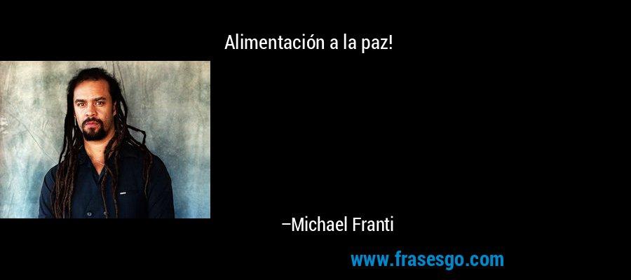 Alimentación a la paz! – Michael Franti
