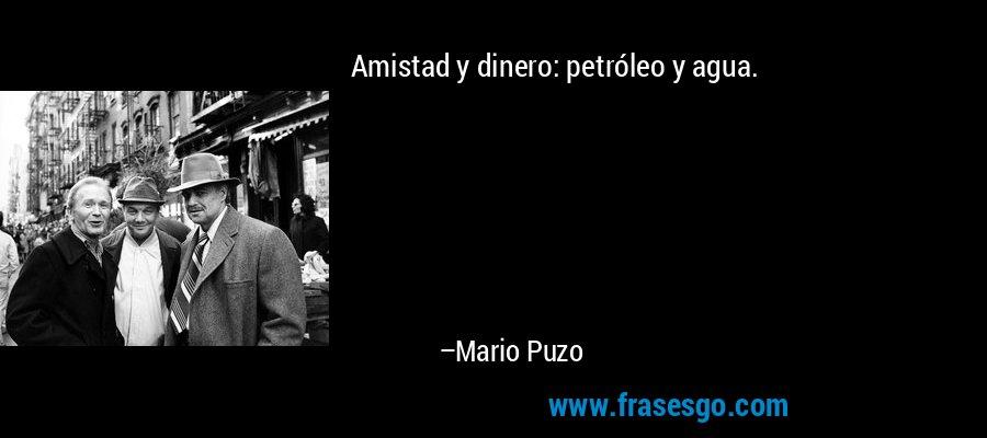Amistad y dinero: petróleo y agua. – Mario Puzo