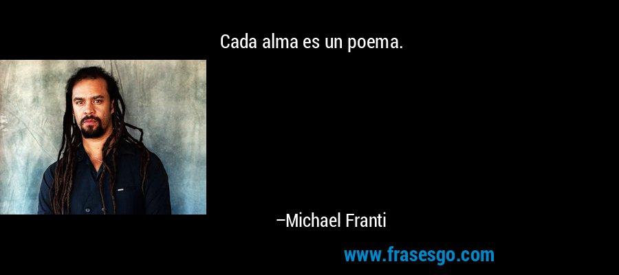 Cada alma es un poema. – Michael Franti