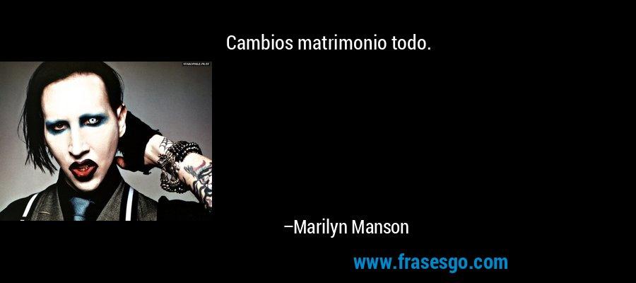 Cambios matrimonio todo. – Marilyn Manson
