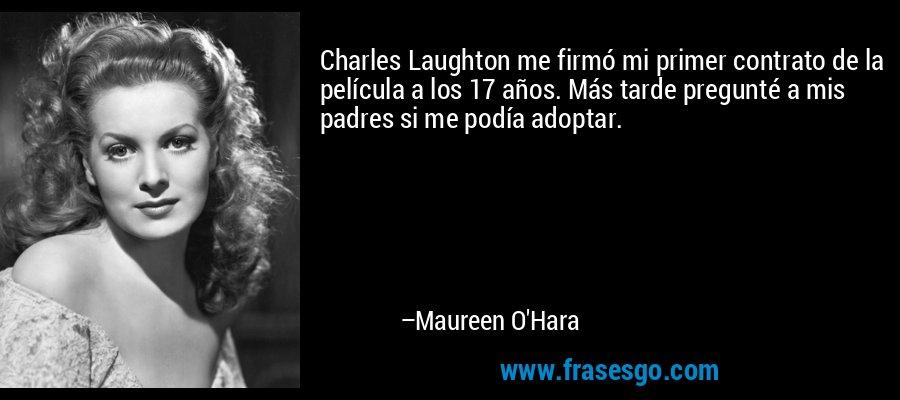 Charles Laughton me firmó mi primer contrato de la película a los 17 años. Más tarde pregunté a mis padres si me podía adoptar. – Maureen O'Hara