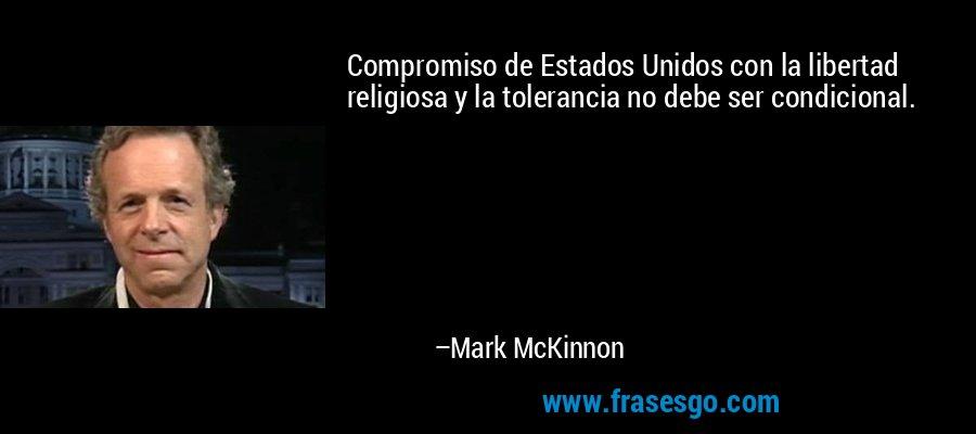 Compromiso de Estados Unidos con la libertad religiosa y la tolerancia no debe ser condicional. – Mark McKinnon