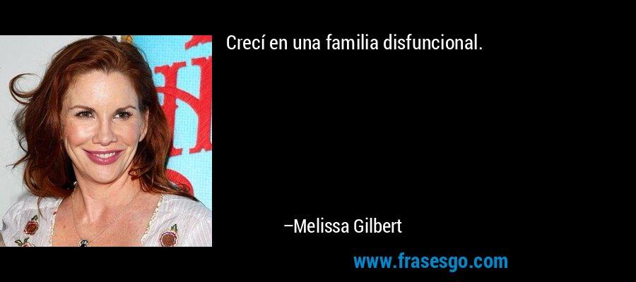 Crecí en una familia disfuncional. – Melissa Gilbert