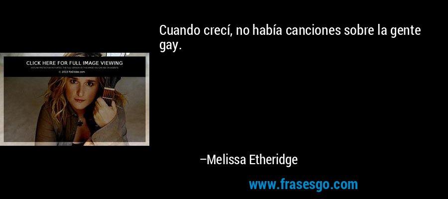 Cuando crecí, no había canciones sobre la gente gay. – Melissa Etheridge