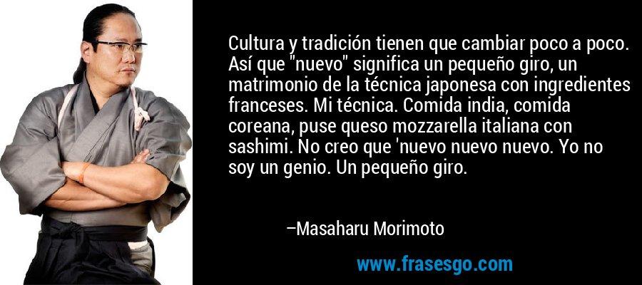 Cultura y tradición tienen que cambiar poco a poco. Así que