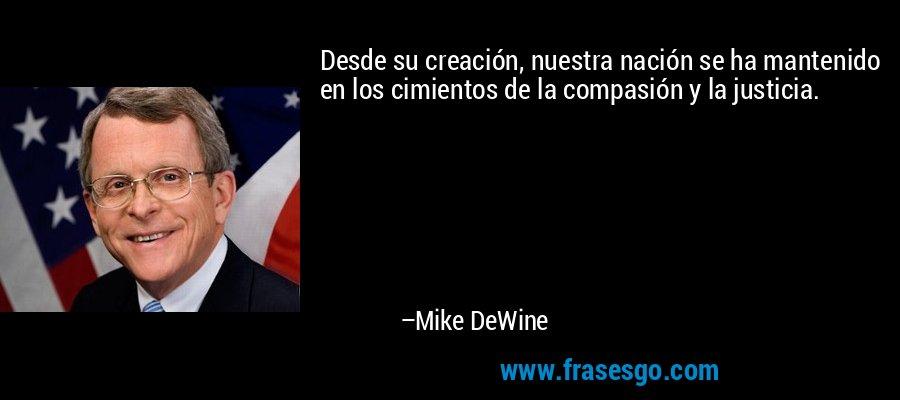 Desde su creación, nuestra nación se ha mantenido en los cimientos de la compasión y la justicia. – Mike DeWine
