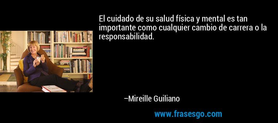 El cuidado de su salud física y mental es tan importante como cualquier cambio de carrera o la responsabilidad. – Mireille Guiliano