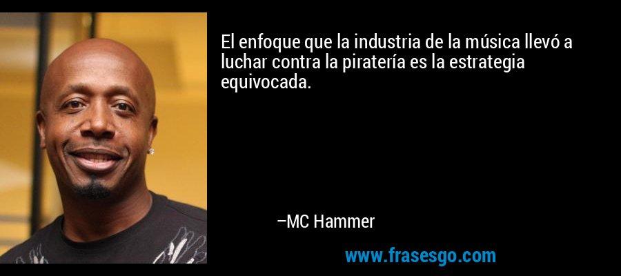 El enfoque que la industria de la música llevó a luchar contra la piratería es la estrategia equivocada. – MC Hammer