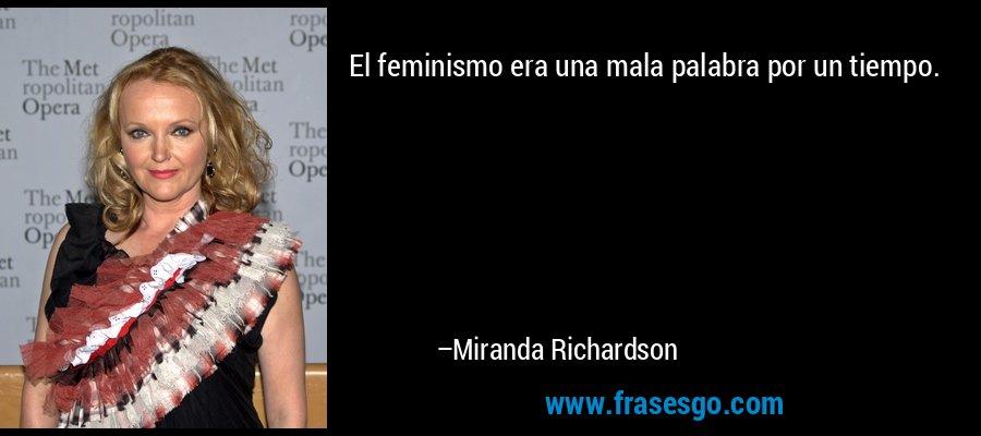El feminismo era una mala palabra por un tiempo. – Miranda Richardson