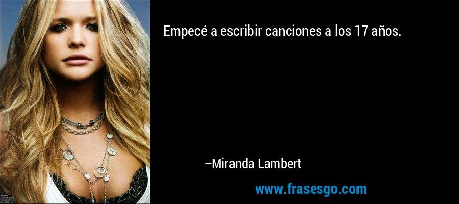 Empecé a escribir canciones a los 17 años. – Miranda Lambert