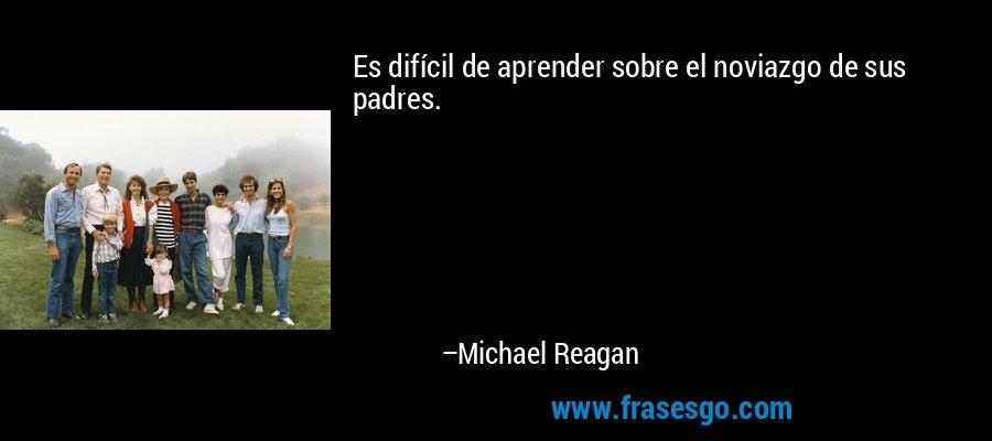 Es difícil de aprender sobre el noviazgo de sus padres. – Michael Reagan