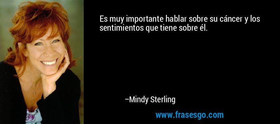 Es muy importante hablar sobre su cáncer y los sentimientos que tiene sobre él. – Mindy Sterling