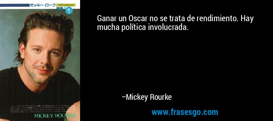 Ganar un Oscar no se trata de rendimiento. Hay mucha política involucrada. – Mickey Rourke