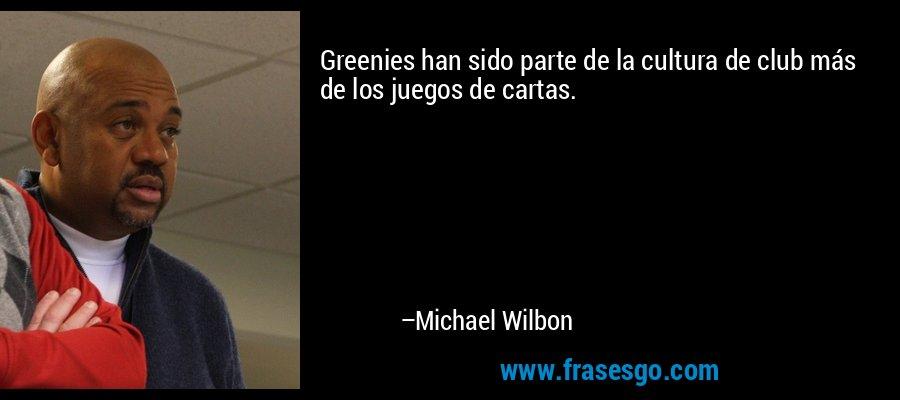 Greenies han sido parte de la cultura de club más de los juegos de cartas. – Michael Wilbon