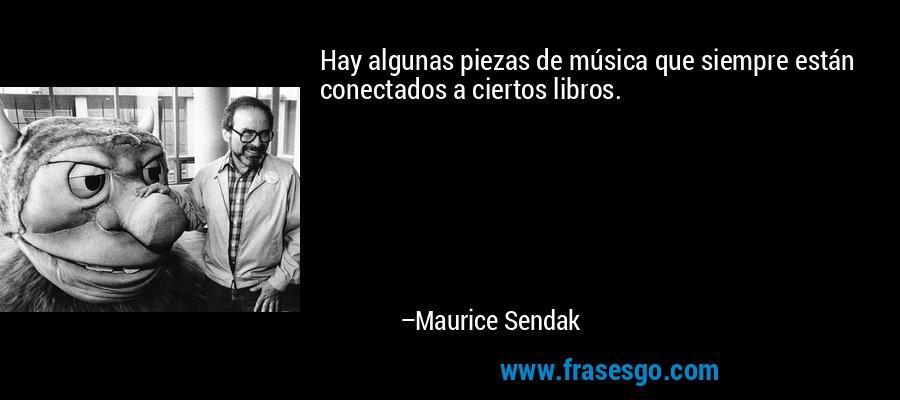 Hay algunas piezas de música que siempre están conectados a ciertos libros. – Maurice Sendak