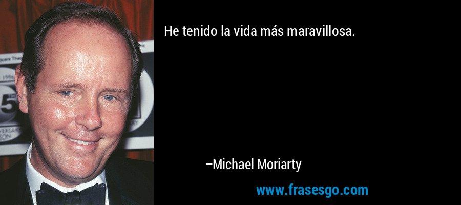 He tenido la vida más maravillosa. – Michael Moriarty