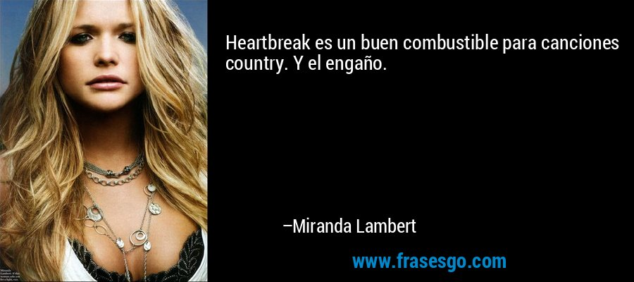 Heartbreak es un buen combustible para canciones country. Y el engaño. – Miranda Lambert