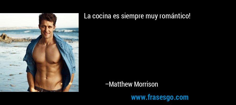 La cocina es siempre muy romántico! – Matthew Morrison