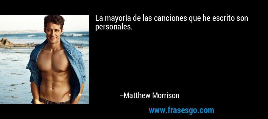 La mayoría de las canciones que he escrito son personales. – Matthew Morrison