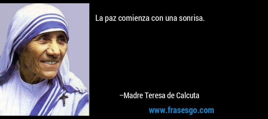 La paz comienza con una sonrisa. – Madre Teresa de Calcuta