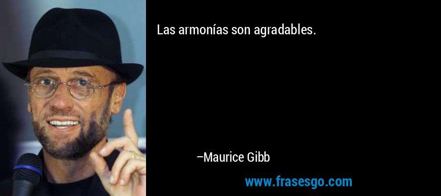 Las armonías son agradables. – Maurice Gibb