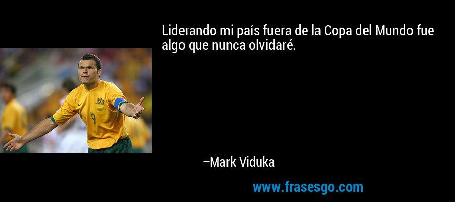 Liderando mi país fuera de la Copa del Mundo fue algo que nunca olvidaré. – Mark Viduka