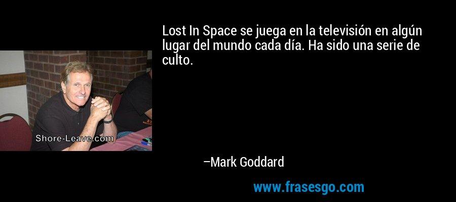 Lost In Space se juega en la televisión en algún lugar del mundo cada día. Ha sido una serie de culto. – Mark Goddard