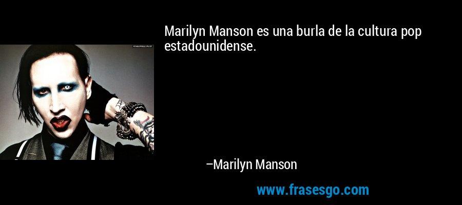Marilyn Manson es una burla de la cultura pop estadounidense. – Marilyn Manson