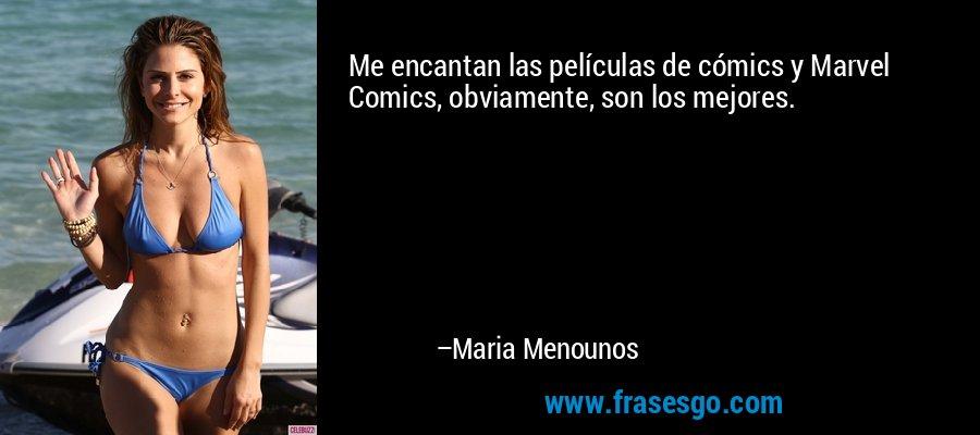 Me encantan las películas de cómics y Marvel Comics, obviamente, son los mejores. – Maria Menounos
