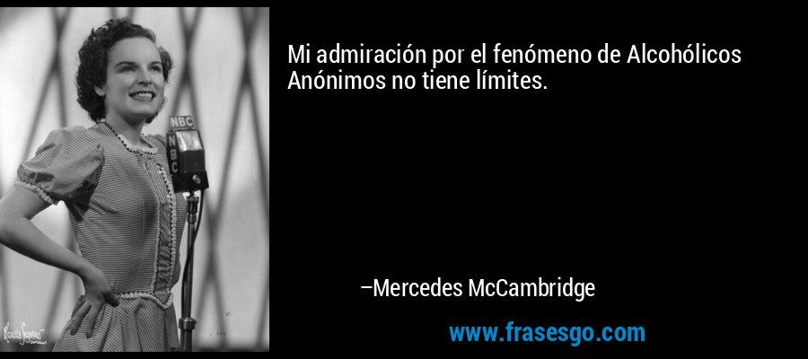 Mi admiración por el fenómeno de Alcohólicos Anónimos no tiene límites. – Mercedes McCambridge