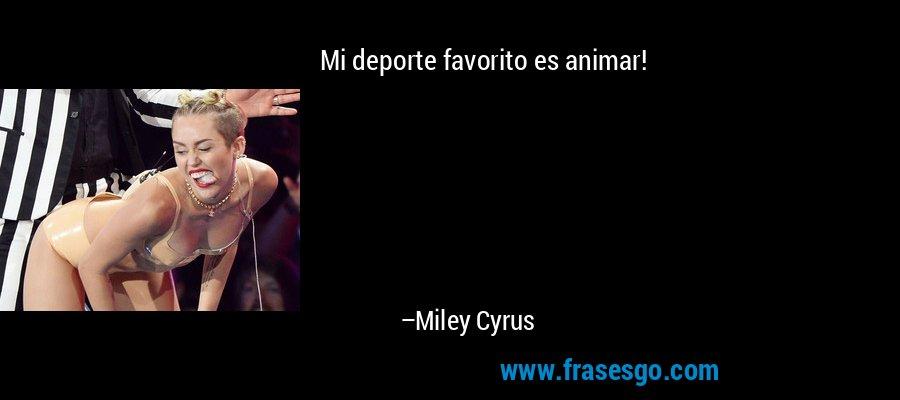 Mi deporte favorito es animar! – Miley Cyrus