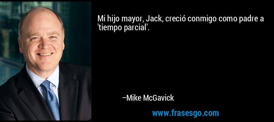 Mi hijo mayor, Jack, creció conmigo como padre a 'tiempo parcial'. – Mike McGavick