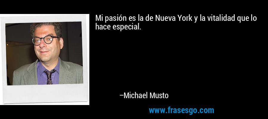 Mi pasión es la de Nueva York y la vitalidad que lo hace especial. – Michael Musto