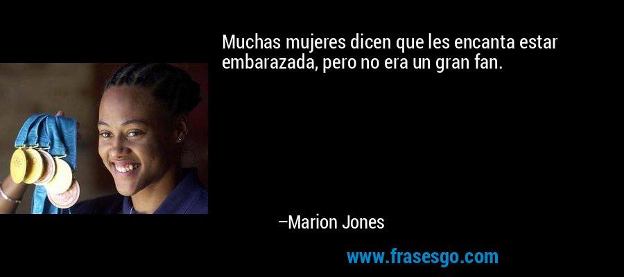 Muchas mujeres dicen que les encanta estar embarazada, pero no era un gran fan. – Marion Jones