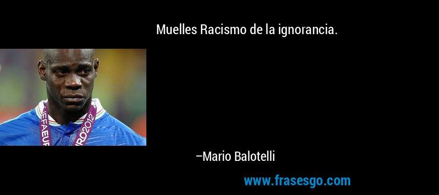 Muelles Racismo de la ignorancia. – Mario Balotelli