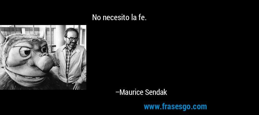 No necesito la fe. – Maurice Sendak