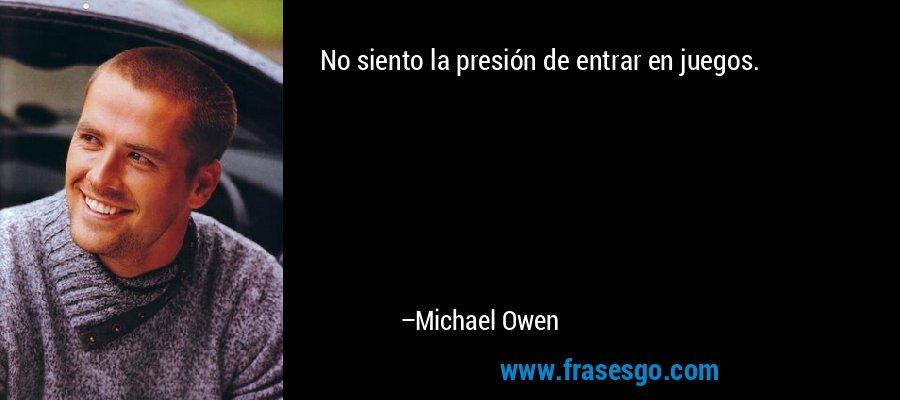 No siento la presión de entrar en juegos. – Michael Owen