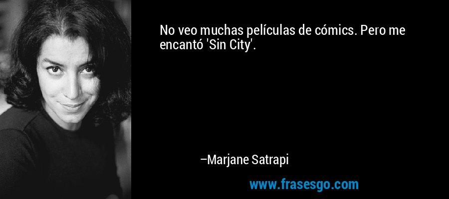 No veo muchas películas de cómics. Pero me encantó 'Sin City'. – Marjane Satrapi