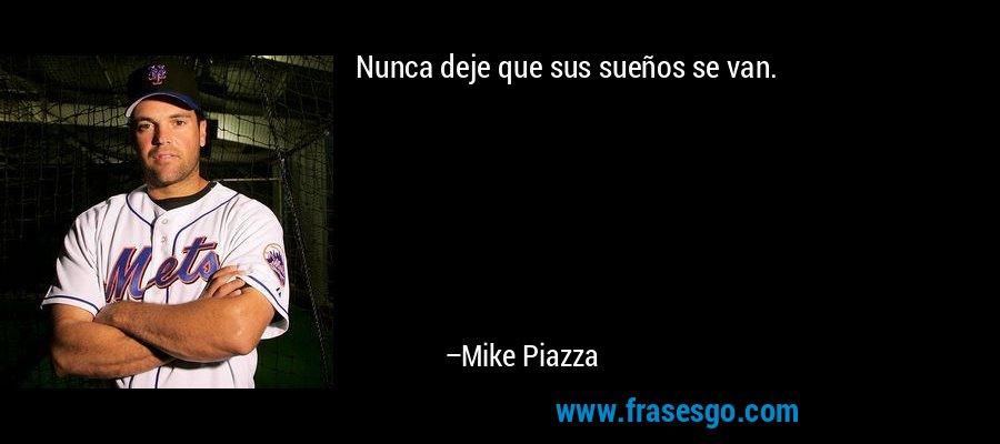 Nunca deje que sus sueños se van. – Mike Piazza