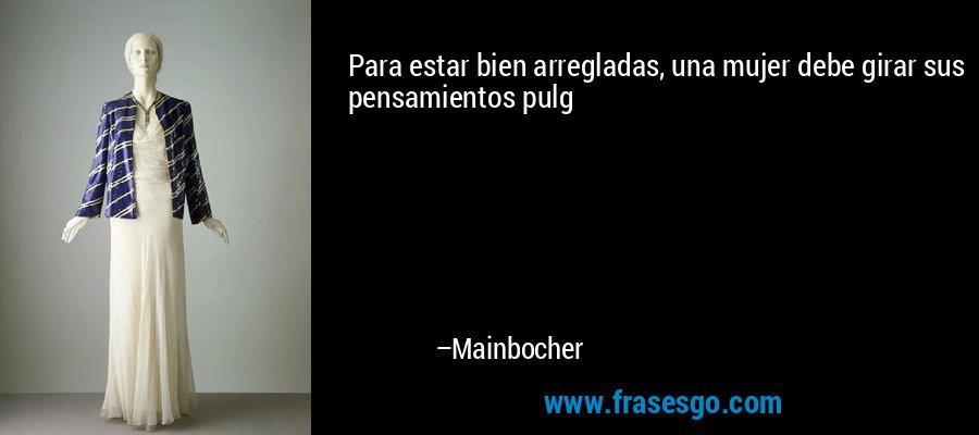 Para estar bien arregladas, una mujer debe girar sus pensamientos pulg – Mainbocher