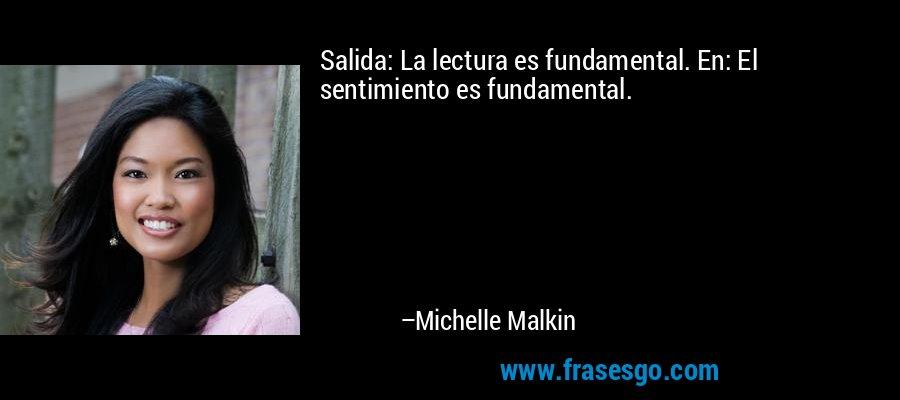 Salida: La lectura es fundamental. En: El sentimiento es fundamental. – Michelle Malkin