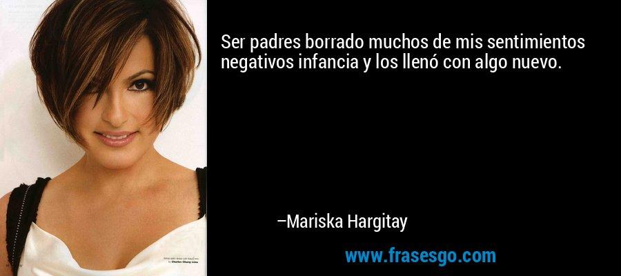 Ser padres borrado muchos de mis sentimientos negativos infancia y los llenó con algo nuevo. – Mariska Hargitay