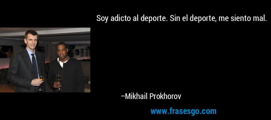 Soy adicto al deporte. Sin el deporte, me siento mal. – Mikhail Prokhorov