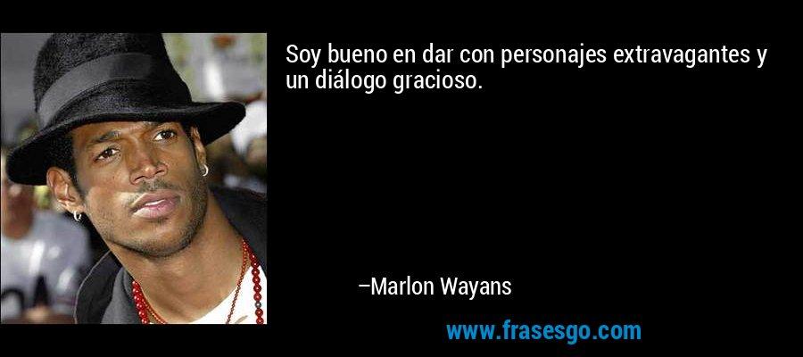 Soy bueno en dar con personajes extravagantes y un diálogo gracioso. – Marlon Wayans