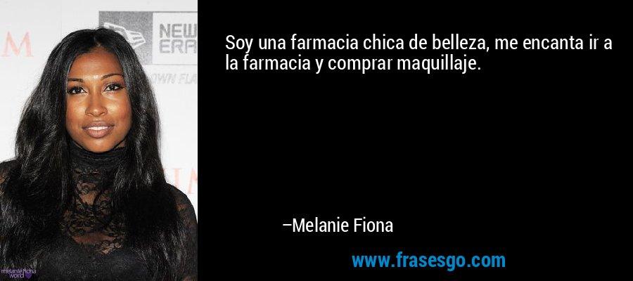 Soy una farmacia chica de belleza, me encanta ir a la farmacia y comprar maquillaje. – Melanie Fiona
