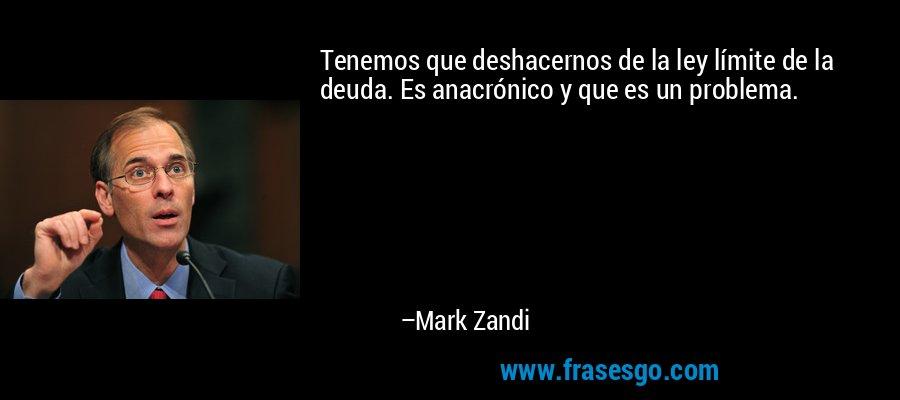Tenemos que deshacernos de la ley límite de la deuda. Es anacrónico y que es un problema. – Mark Zandi
