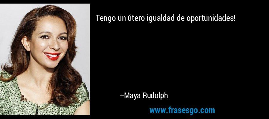 Tengo un útero igualdad de oportunidades! – Maya Rudolph