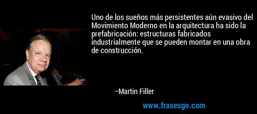 Uno de los sueños más persistentes aún evasivo del Movimiento Moderno en la arquitectura ha sido la prefabricación: estructuras fabricados industrialmente que se pueden montar en una obra de construcción. – Martin Filler