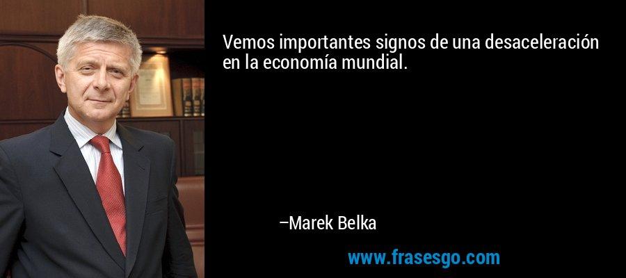 Vemos importantes signos de una desaceleración en la economía mundial. – Marek Belka